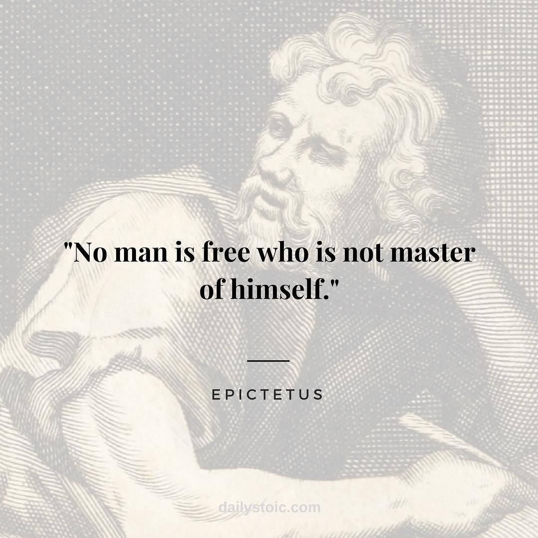 No Man Is Free Who Is Not Master Of Himself Epictetus Stoic Stoicism Epictetus Dailystoic Stoic Quotes Stoicism Quotes Wisdom Quotes