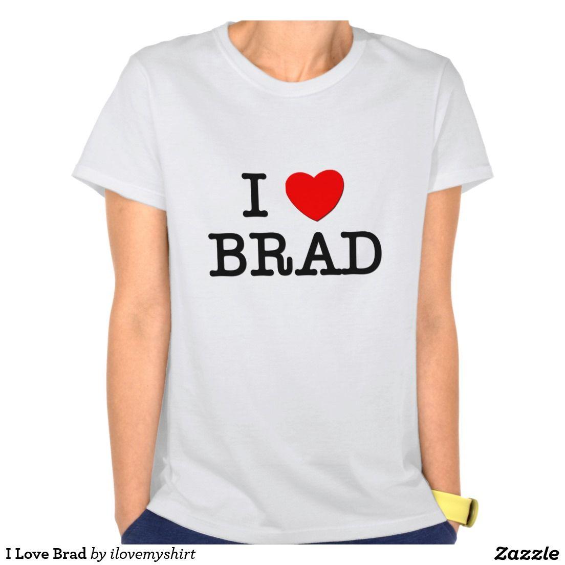 I Love Brad T Shirts