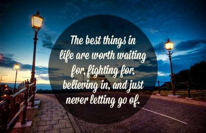 The Best Things In Life Are Worth Waiting For Life Is Good Life Inspirational Words