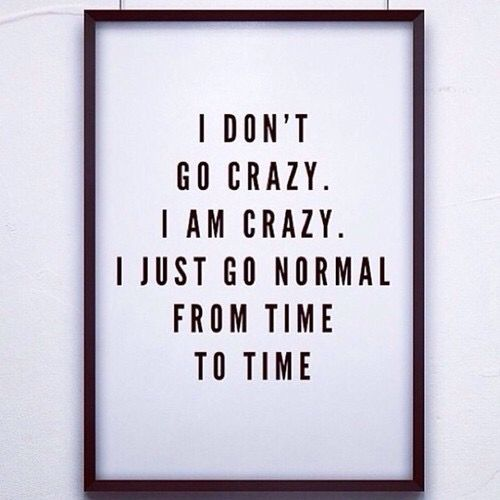 Be crazy,be yourself don't be afraid of what the world has to say