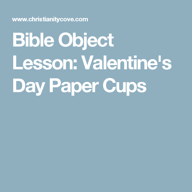 bible object lesson valentines day paper cups - Valentines Day Sermons