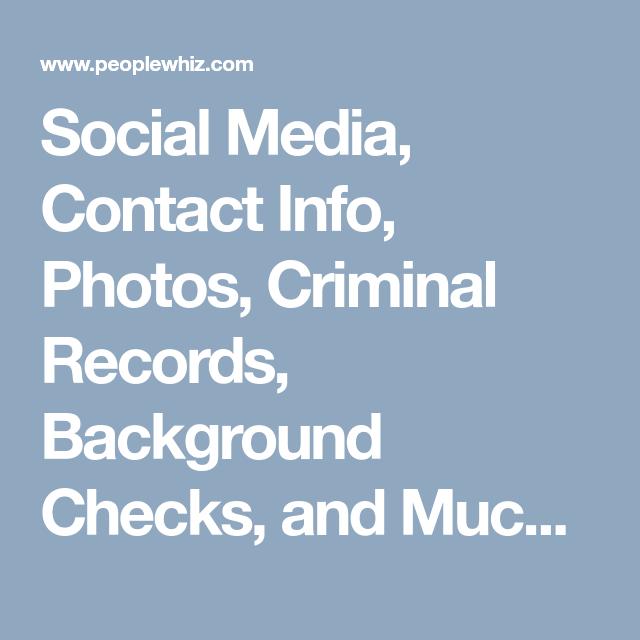 Social Media Contact Info Photos Criminal Records Background Checks And Much More Records Criminal Record Public Records