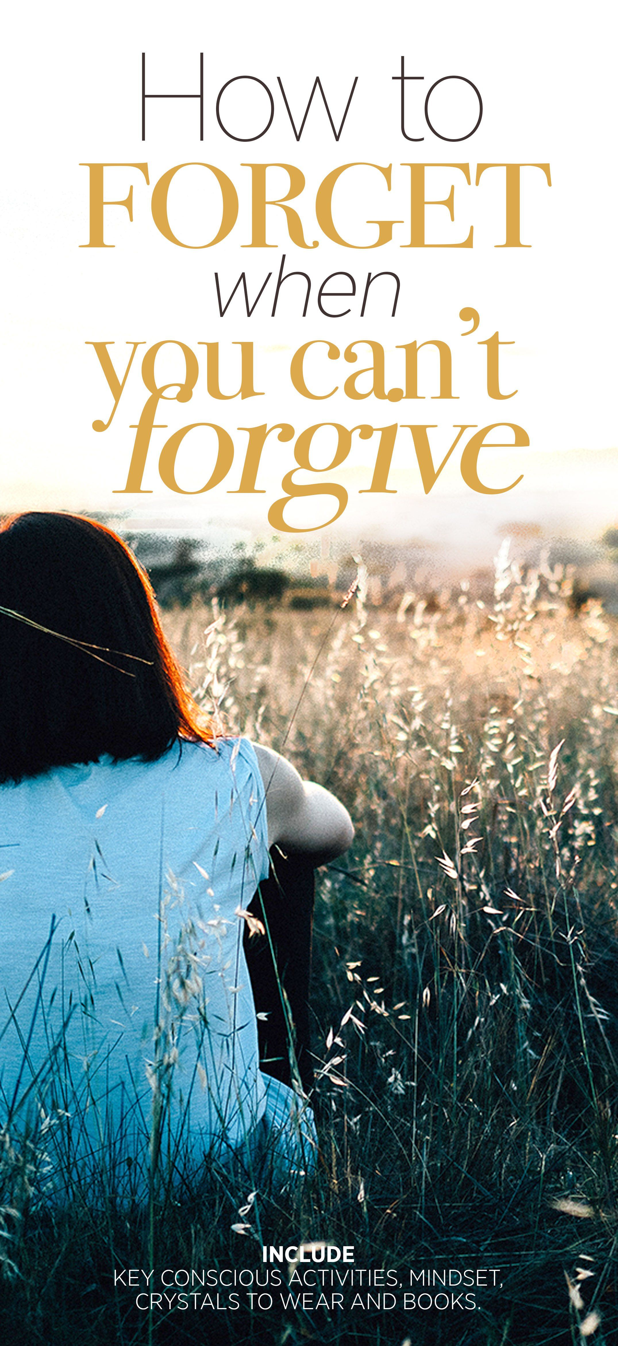 How to forget when you can't forgive_ Why it's vital ...