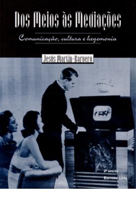 Produto | Detalhes | Dos meios às mediações: comunicação, cultura e hegemonia | EDITORA UFRJ