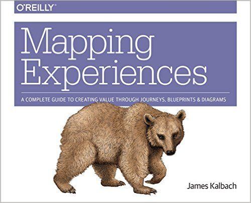 Amazon Com  Mapping Experiences  A Complete Guide To Creating Value Through Journeys  Blueprints