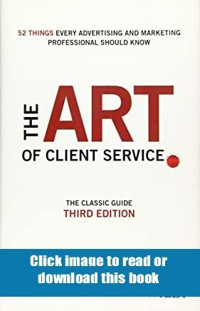 Free Download The Art Of Client Service The Classic Guide Updated For Today039s Marketers And In 2020 Kindle Reading Client Service Marketing Professional