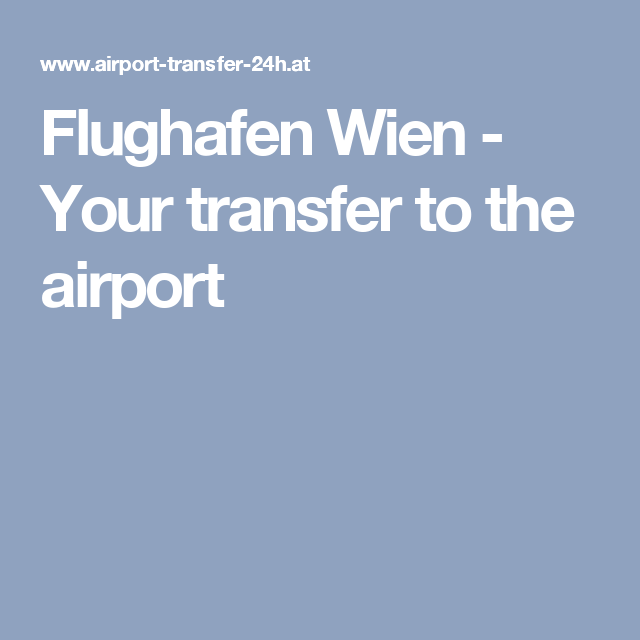 Flughafen Wien Your transfer to the airport Airport