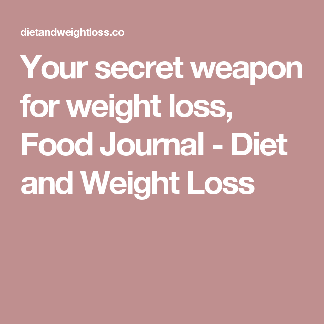 your secret weapon for weight loss food journal diet and weight