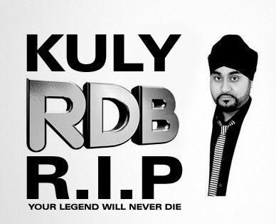 R.I.P. Kuly (Kuldeep Singh Ral) from the worldwide bhangra group RDB. - - Passed away May 22, 2012 - more info: http://rdbmusic.com/kuly-from-rdb-sadly-passes/