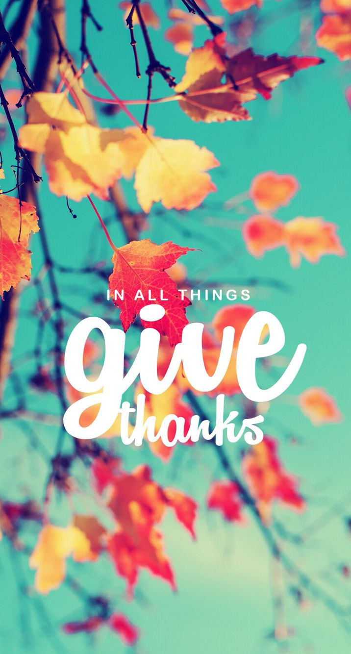 Thanksgiving All Year Long: In All Things Give Thanks.