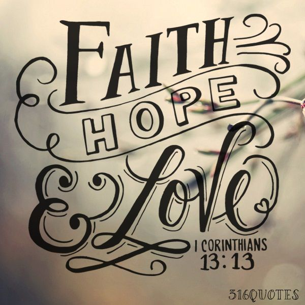 Love Faith Hope Quotes Inspiration But Now Faith Hope Love Abide These Three But The Greatest Of