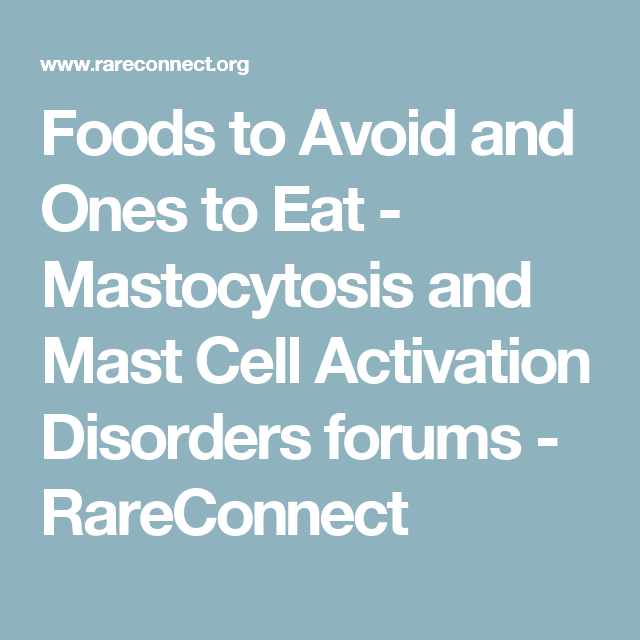 Foods To Avoid And Ones To Eat Mastocytosis And Mast Cell Activation Disorders Forums Ra Mast Cell Activation Syndrome Mast Cell Dysautonomia Pots Syndrome