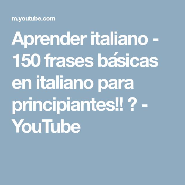 Aprender Italiano 150 Frases Básicas En Italiano Para