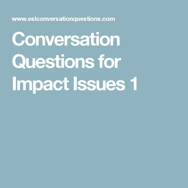 Conversation Questions for Impact Issues 1