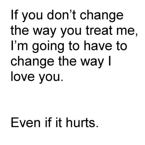 If You Dont Change The Way You Treat Me Im Going To Have To Change