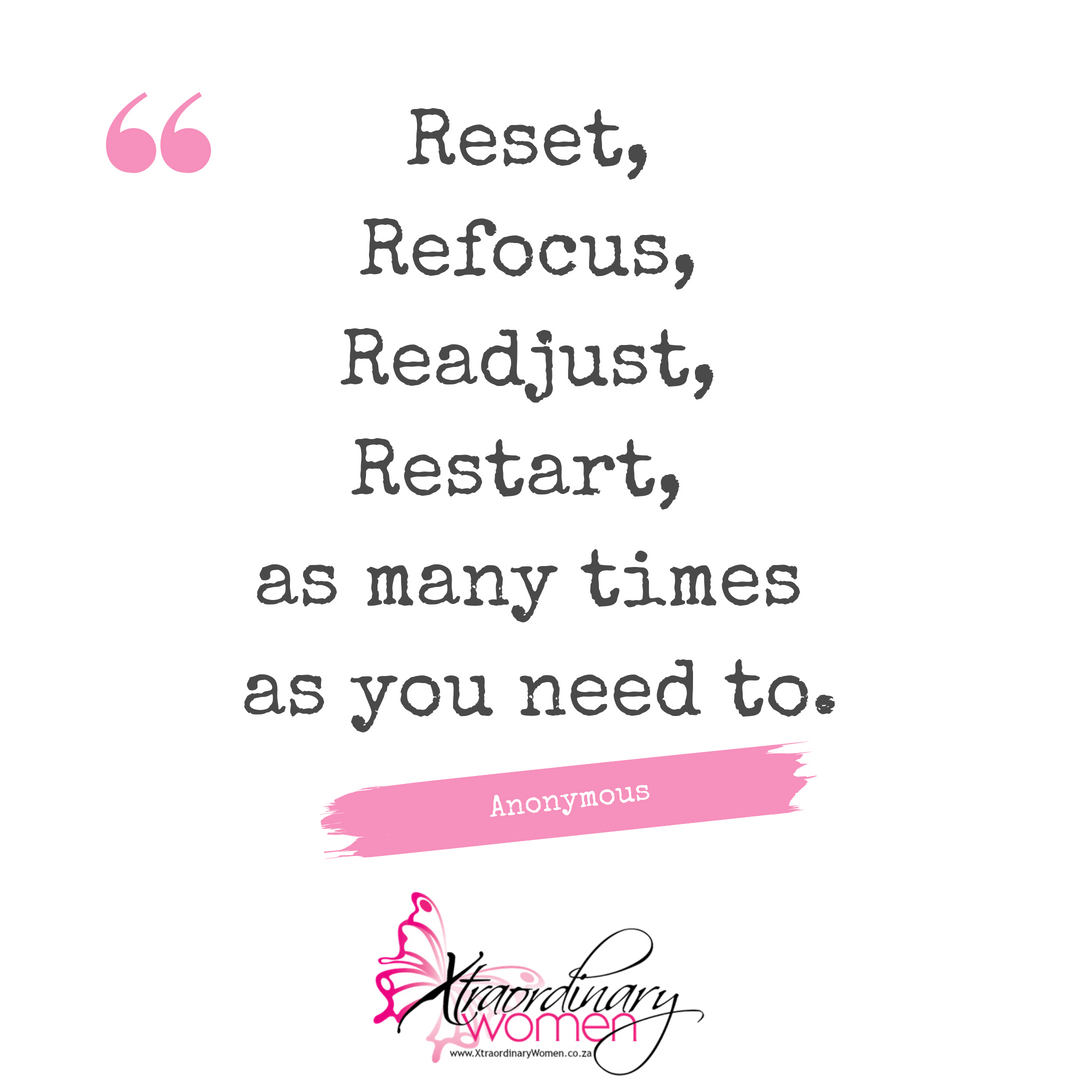 Reset, Refocus, Readjust, Restart, as many times as you need to