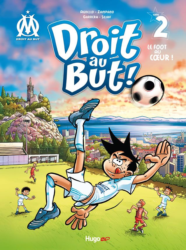 Droit Au But Bd Officielle De L Om Tome 2 Editions Hugo Bd Le Foot Officiel Ligue 1