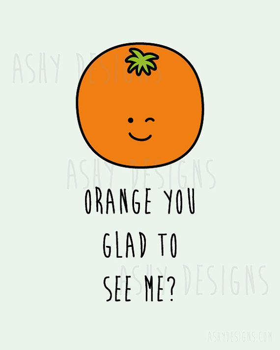 ORANGE YOU GLAD TO SEE ME Cute Wall Art Print Instant