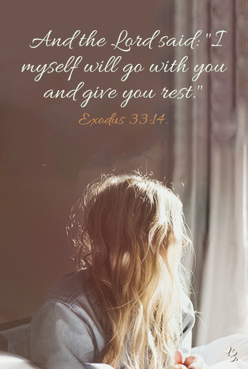 """❤ ❤ ❤ And the Lord said: """"I myself will go with you and give you rest."""" Exodus 33:14."""