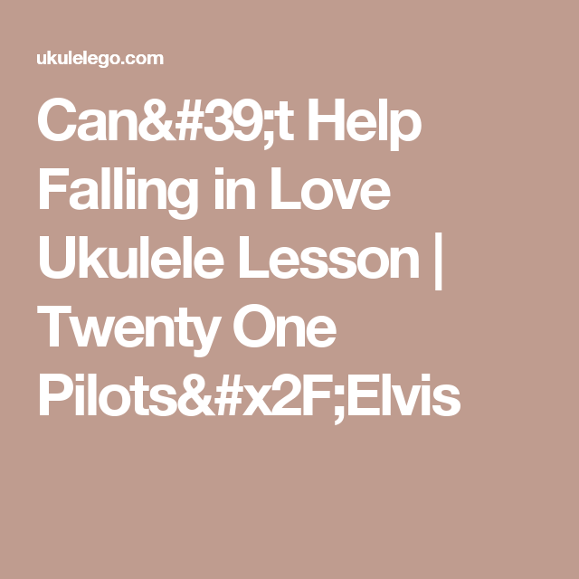 Cant Help Falling In Love Ukulele Lesson Twenty One Pilotselvis