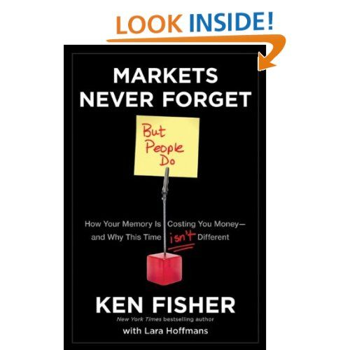 Markets Never Forget (But People Do): How Your Memory Is Costing You Money-and Why This Time Isn't Different: Kenneth L. Fisher, Lara Hoffmans: 9781118091548: Amazon.com: Books