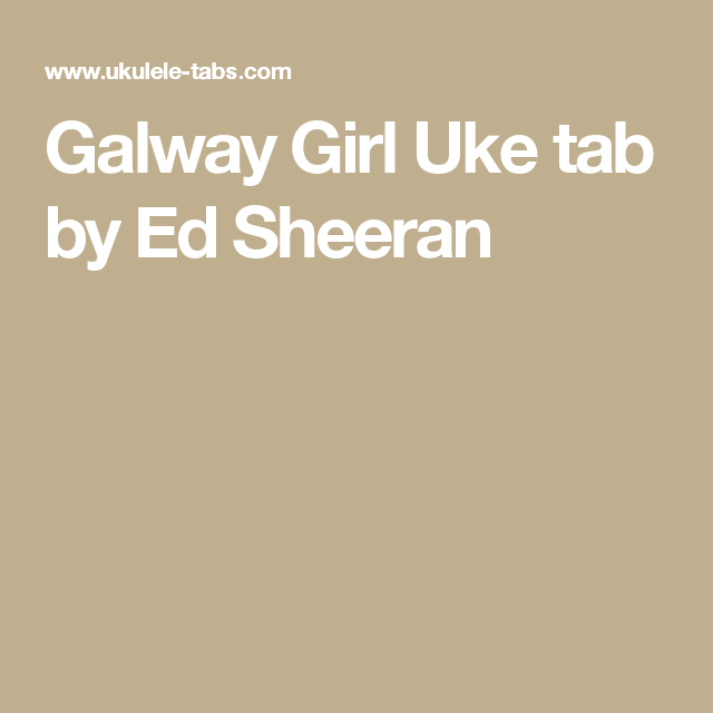 Galway Girl Uke Tab By Ed Sheeran Music Pinterest Songs