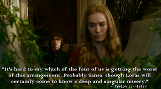 """""""It's hard to say which of the four of us is getting the worst of this arrangement. Probably Sansa, though Loras will certainly come to know a deep and singular misery."""" - Tyrion Lannister"""