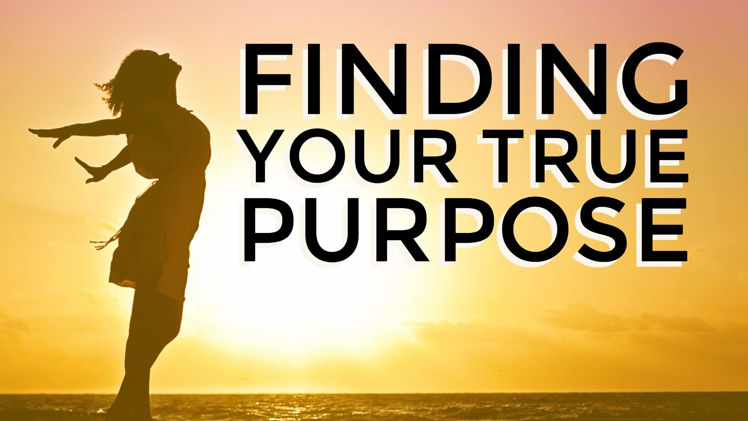 An Introduction To Finding Your True Purpose