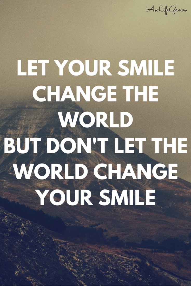 Let Your Smile Change The World But Don T Let The World Change Your Smil Amazing Inspirational Quotes Quotes Inspirational Positive Inspiring Quotes About Life