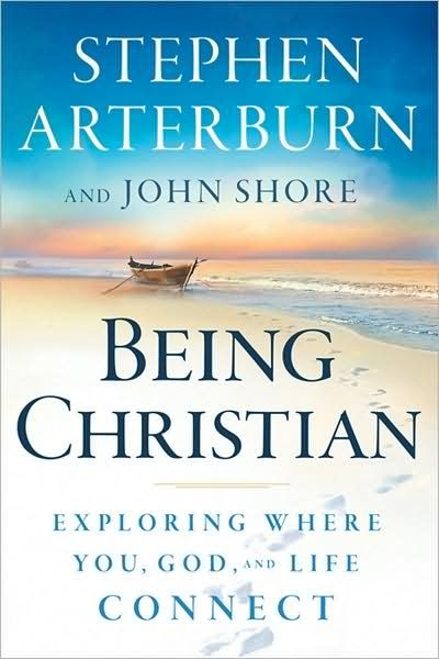 Being Christian: Exploring Where You, God, and Life Connect | Stephen Arterburn and John Shore