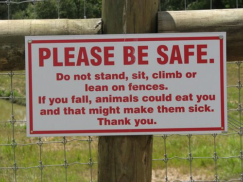 Funny and silly signs: Funny zoo sign: Please Be Safe! Do not stand, sit,  climb or lean on fences. If you fall, animals could eat you and that might  make ...