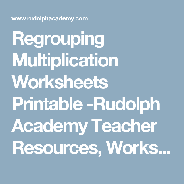 Regrouping Multiplication Worksheets Printable -Rudolph Academy ...