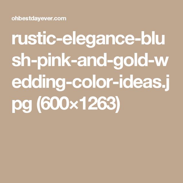 rustic-elegance-blush-pink-and-gold-wedding-color-ideas.jpg (600×1263)