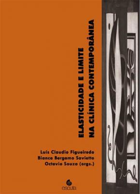 FIGUEIREDO, Luís Claudio Mendonça; SAVIETTO, Bianca Bergamo; SOUZA, Octavio (Orgs.). Elasticidade e limite na clínica contemporânea. São Paulo: Escuta, 2013. 340 p.