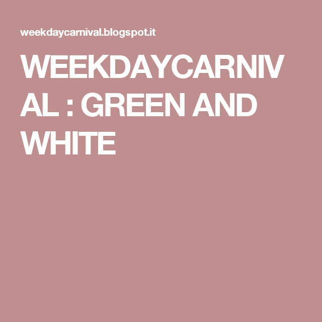 WEEKDAYCARNIVAL : GREEN AND WHITE