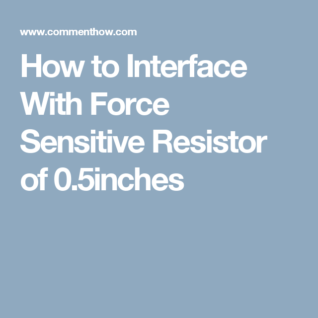 How to Interface With Force Sensitive Resistor of 0 5inches