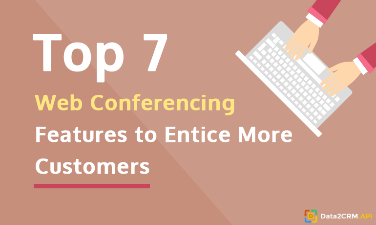 Top 7 Web Conferencing Features to Entice More Customers