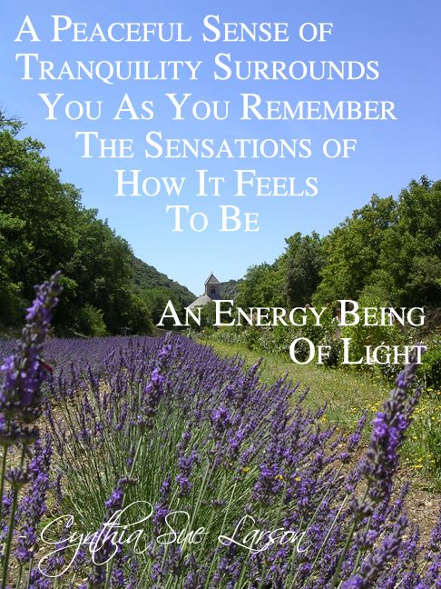 """""""A peaceful sense of tranquility surrounds you as you remember the sensations of how it feels to be an energy being of light"""" - Cynthia Sue Larson, Aura Healing Meditations"""