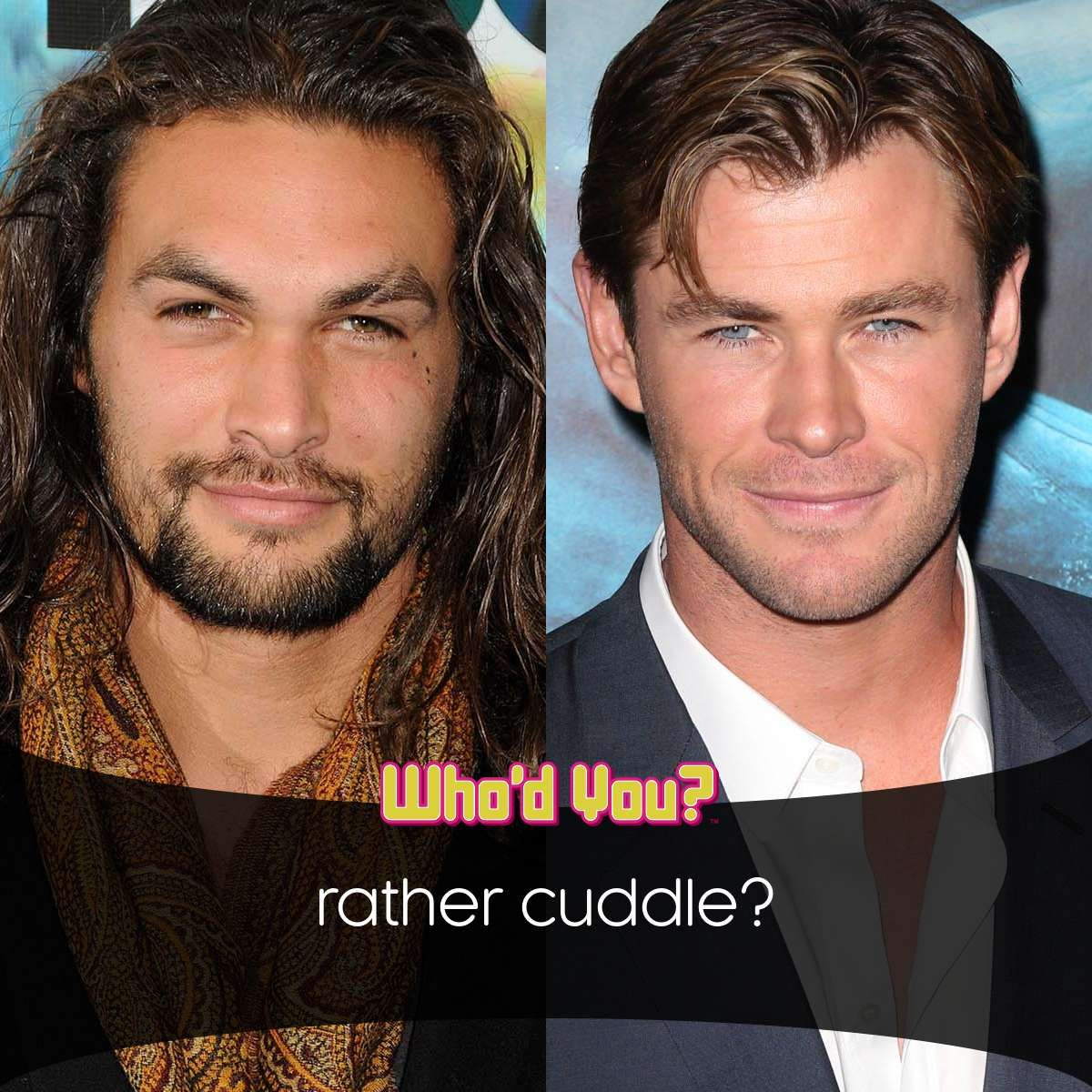 Would You Rather Cuddle Jason Momoa Or Chris Hemsworth?