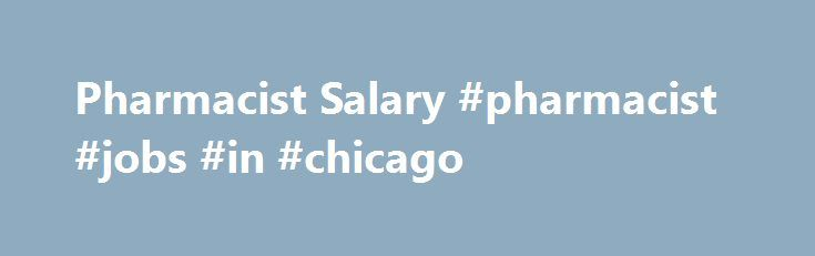 Pharmacist Salary #pharmacist #jobs #in #chicago    energy - pharmacist job description