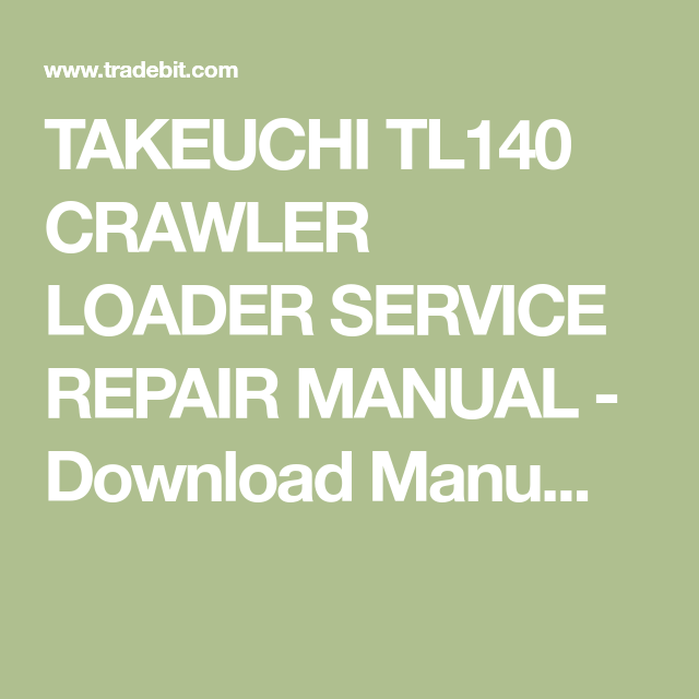 Takeuchi tl140 crawler loader service repair manual | Repair skid