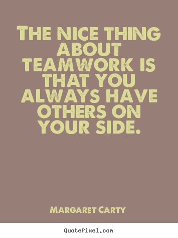 Team Quotes Inspirationalquotesthenicethingaboutteamworkisthatyou .