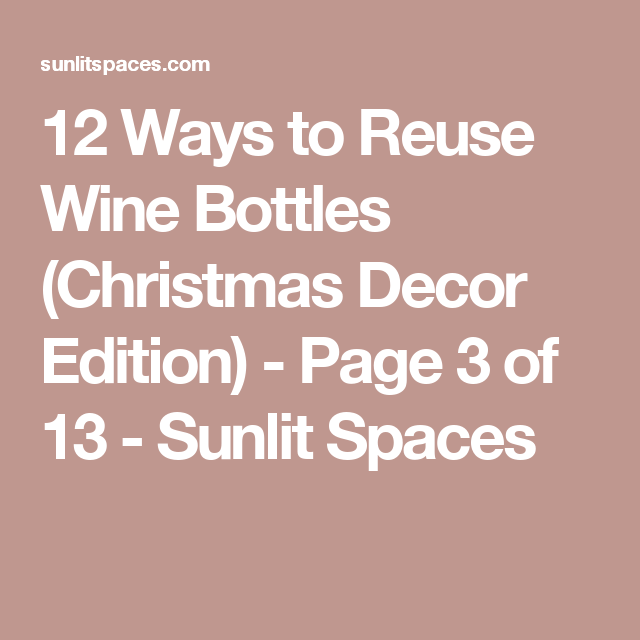 12 Ways to Reuse Wine Bottles (Christmas Decor Edition) - Page 3 of 13 - Sunlit Spaces