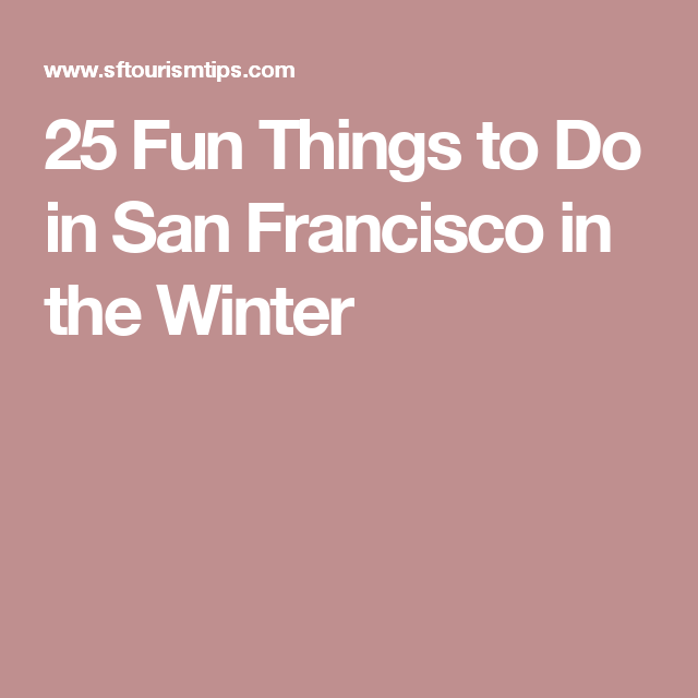 25 Fun Things to Do in San Francisco in the Winter   Fun things to do, Things to do, Stuff to do