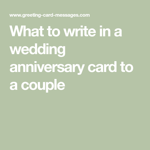 What To Write In A Wedding Anniversary Card To A Couple Wedding Anniversary Cards Wedding Anniversary Greeting Cards Anniversary Card Messages