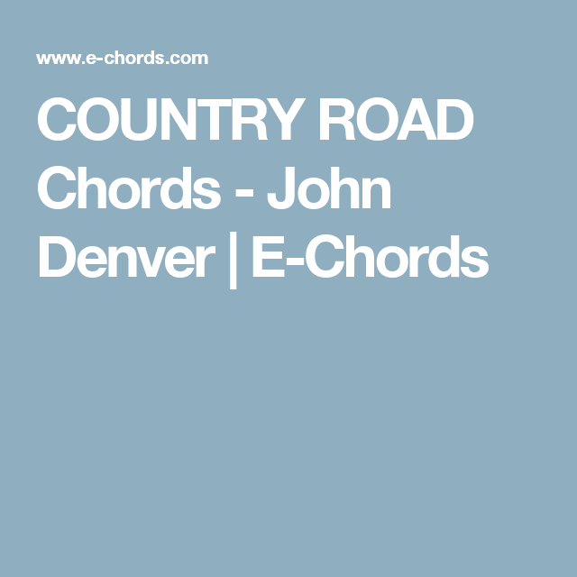 Country Road Chords John Denver E Chords Guitar 101