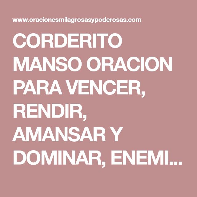 CORDERITO MANSO ORACION PARA VENCER, RENDIR, AMANSAR Y DOMINAR ...