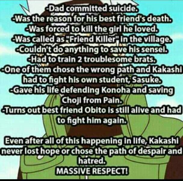 Yes Kakashi- sensei gets my respect  He stayed strong for