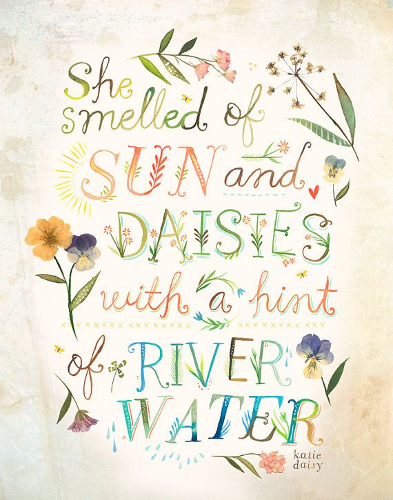 She Smelled Of Sun And Saisies With A Hint River Water Katie Daisy Quote Gorgeous Illustration
