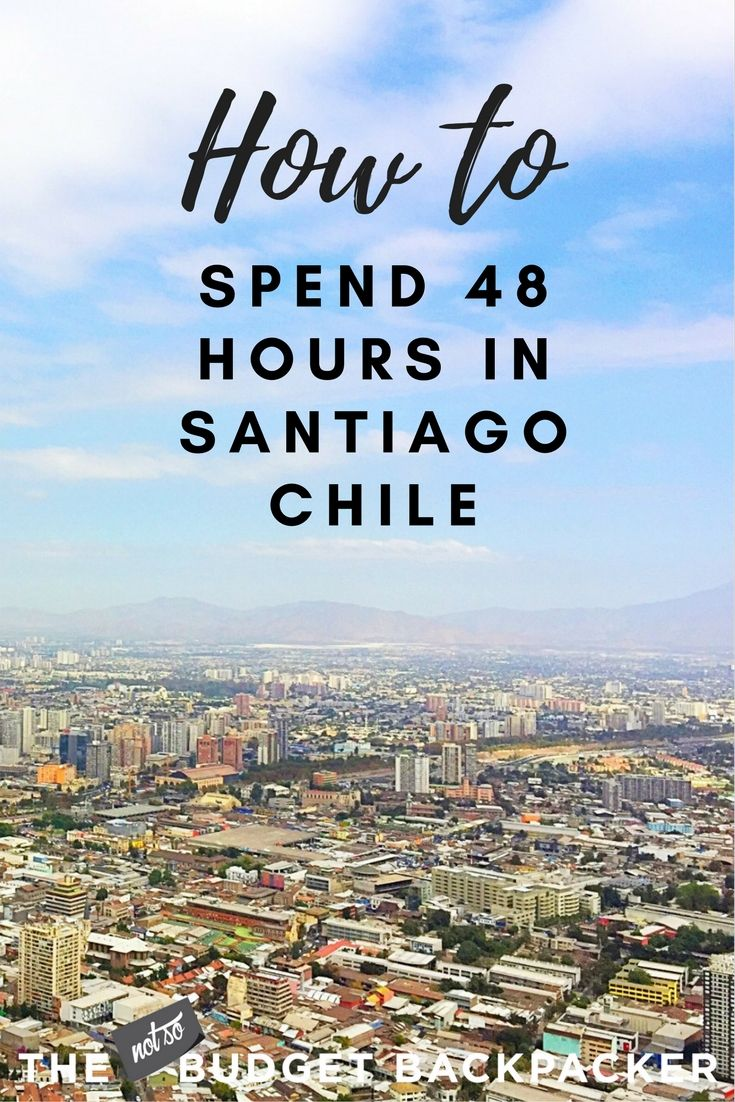 Travel Santiago (Chile): How To Spend 48 Hours In Santiago.  Calling all travellers on a tight time frame! From ...